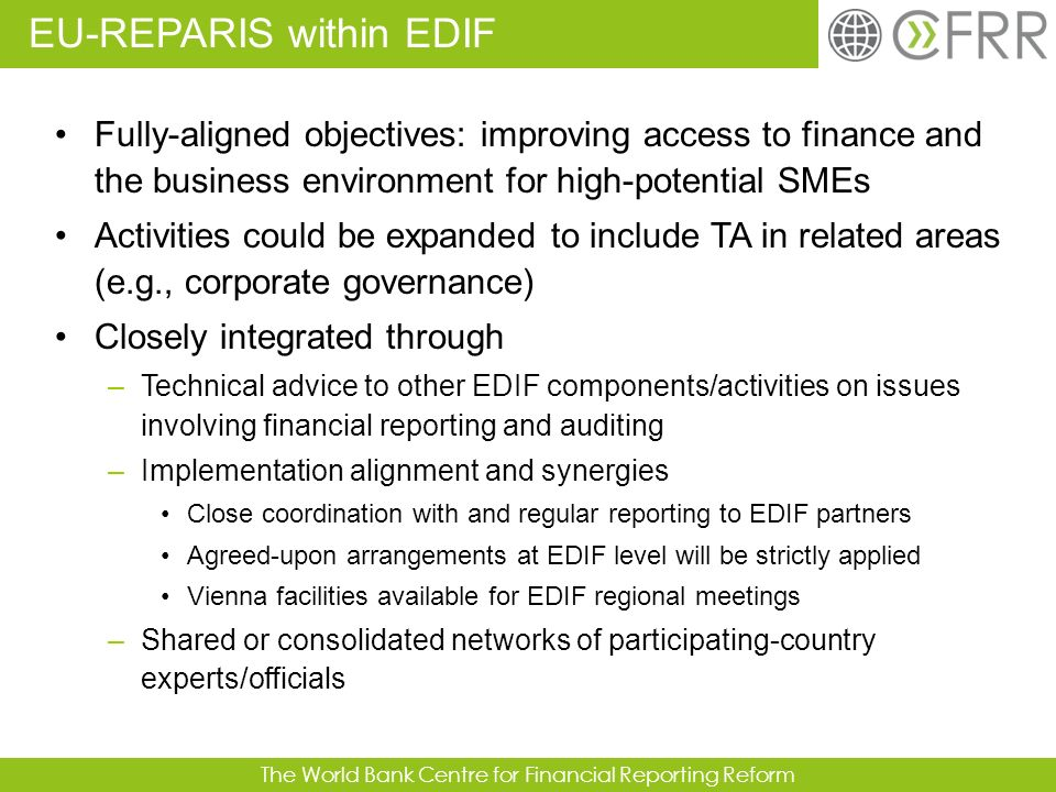The World Bank Centre for Financial Reporting Reform Fully-aligned objectives: improving access to finance and the business environment for high-poten