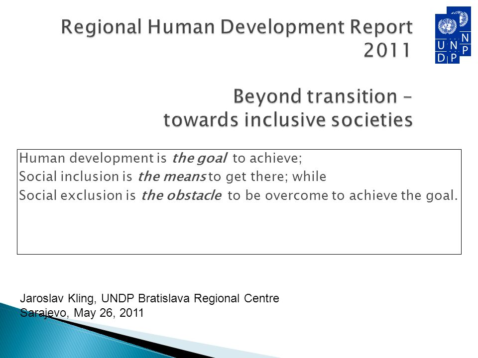 Human development is the goal to achieve; Social inclusion is the means to get there; while Social exclusion is the obstacle to be overcome to achieve the goal.