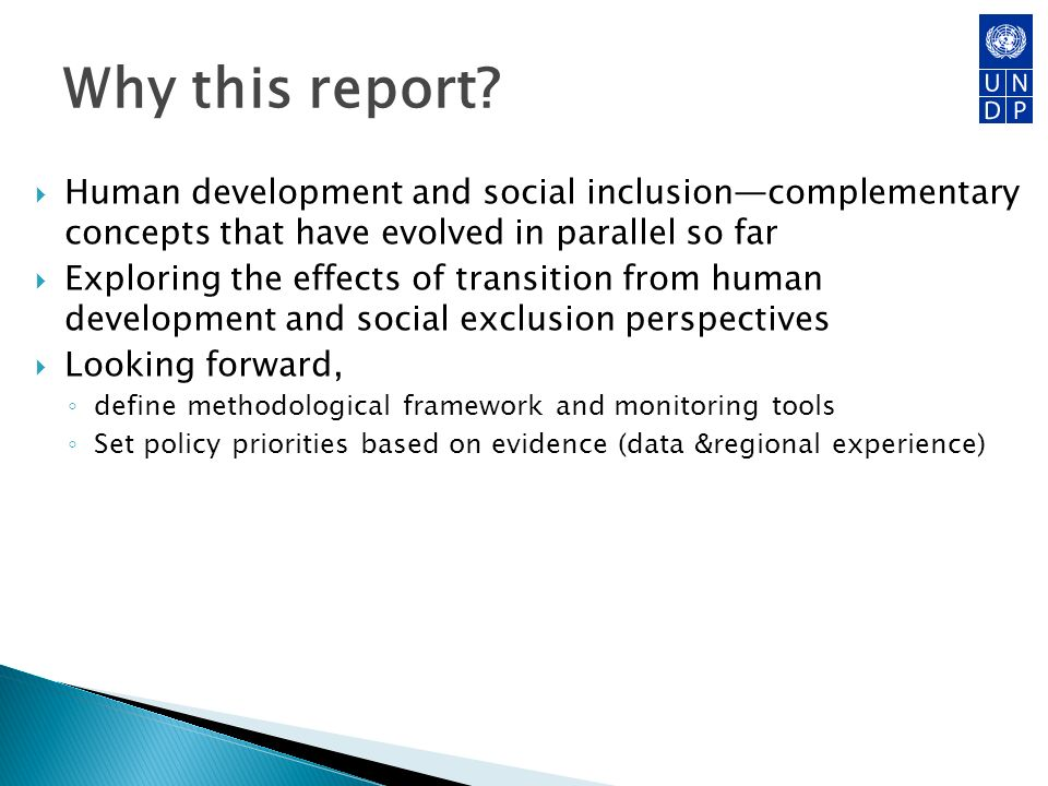 Why this report? Human development and social inclusioncomplementary concepts that have evolved in parallel so far Exploring the effects of transition