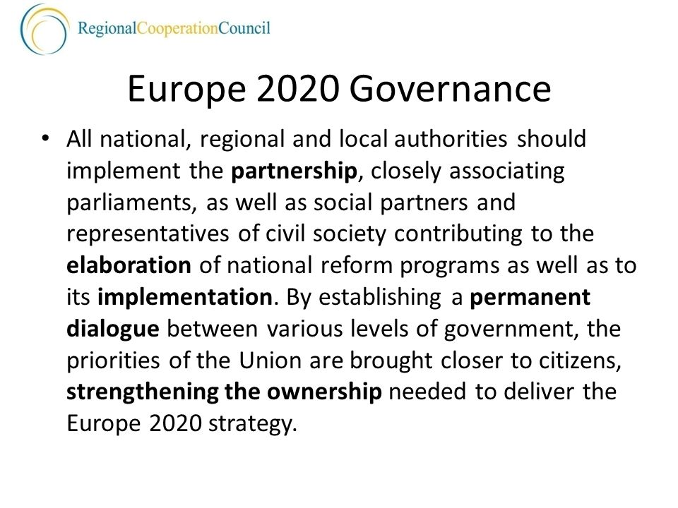 Europe 2020 Governance All national, regional and local authorities should implement the partnership, closely associating parliaments, as well as social partners and representatives of civil society contributing to the elaboration of national reform programs as well as to its implementation.