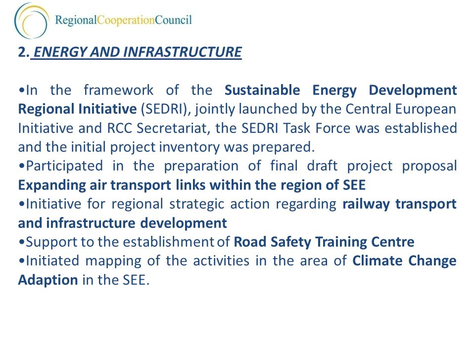 2. ENERGY AND INFRASTRUCTURE In the framework of the Sustainable Energy Development Regional Initiative (SEDRI), jointly launched by the Central Europ