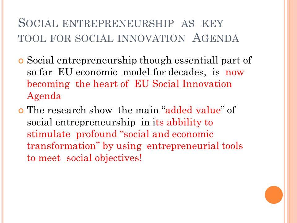 S OCIAL ENTREPRENEURSHIP AS KEY TOOL FOR SOCIAL INNOVATION A GENDA Social entrepreneurship though essentiall part of so far EU economic model for deca