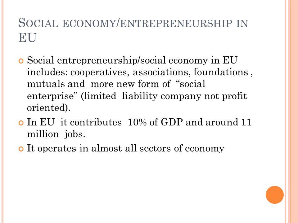 S OCIAL ECONOMY / ENTREPRENEURSHIP IN EU Social entrepreneurship/social economy in EU includes: cooperatives, associations, foundations, mutuals and m