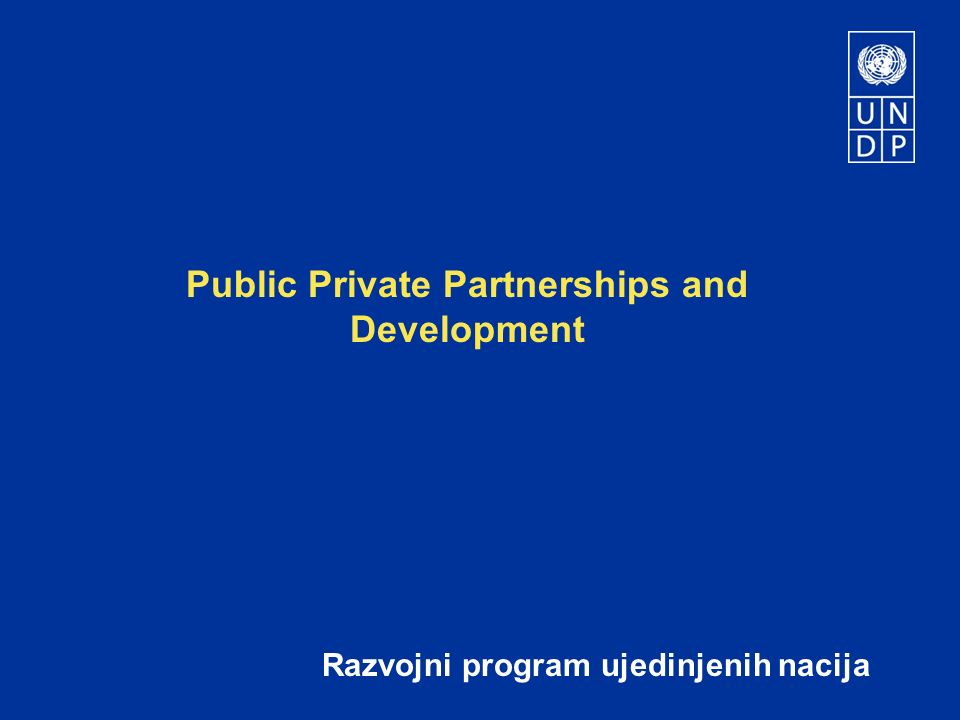 Public Private Partnerships and Development Razvojni program ujedinjenih nacija