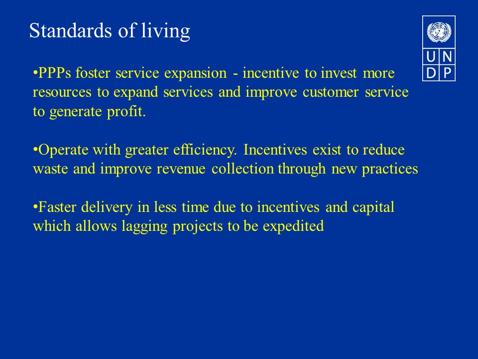 Standards of living PPPs foster service expansion - incentive to invest more resources to expand services and improve customer service to generate profit.