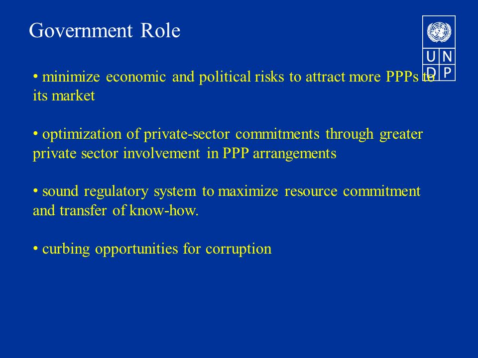 Government Role minimize economic and political risks to attract more PPPs to its market optimization of private-sector commitments through greater pr