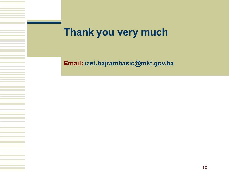 10 Thank you very much Email: izet.bajrambasic@mkt.gov.ba