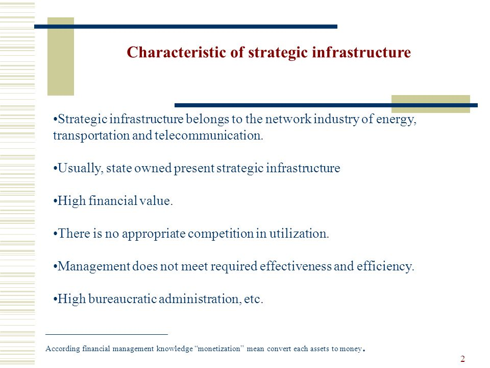 2 Strategic infrastructure belongs to the network industry of energy, transportation and telecommunication.