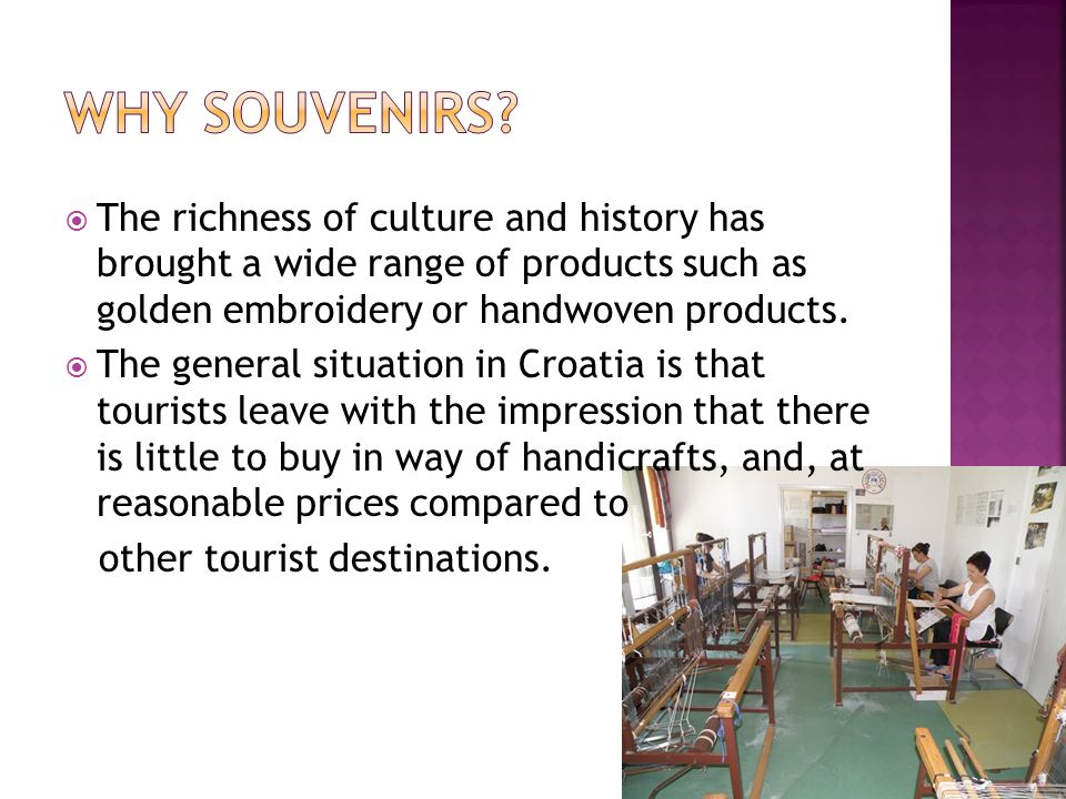 The richness of culture and history has brought a wide range of products such as golden embroidery or handwoven products. The general situation in Cro