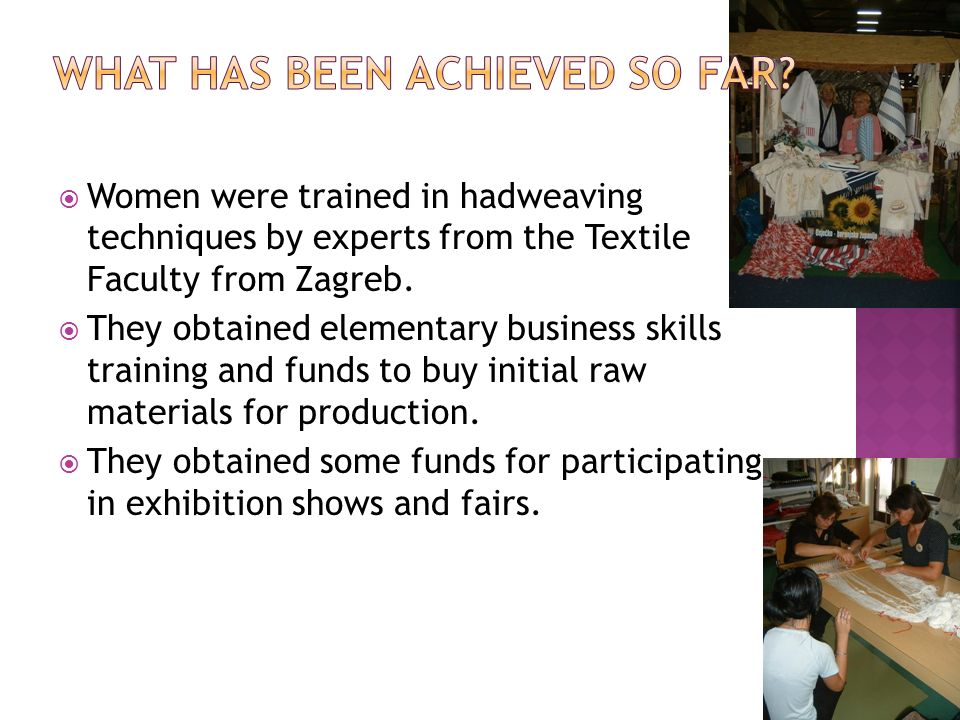 Women were trained in hadweaving techniques by experts from the Textile Faculty from Zagreb.