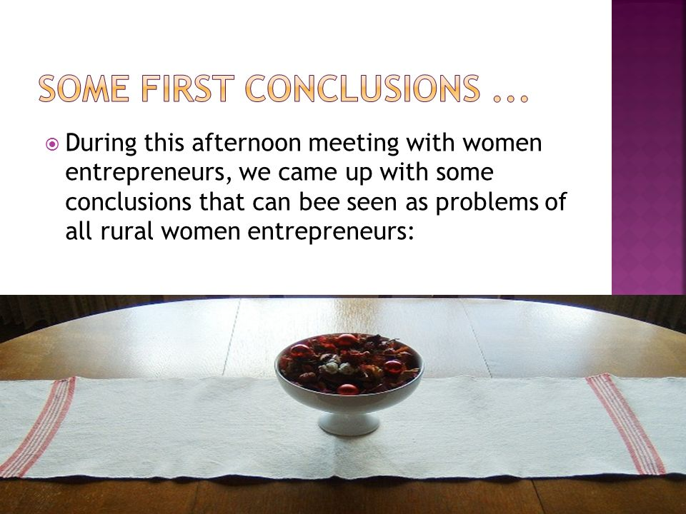 During this afternoon meeting with women entrepreneurs, we came up with some conclusions that can bee seen as problems of all rural women entrepreneur