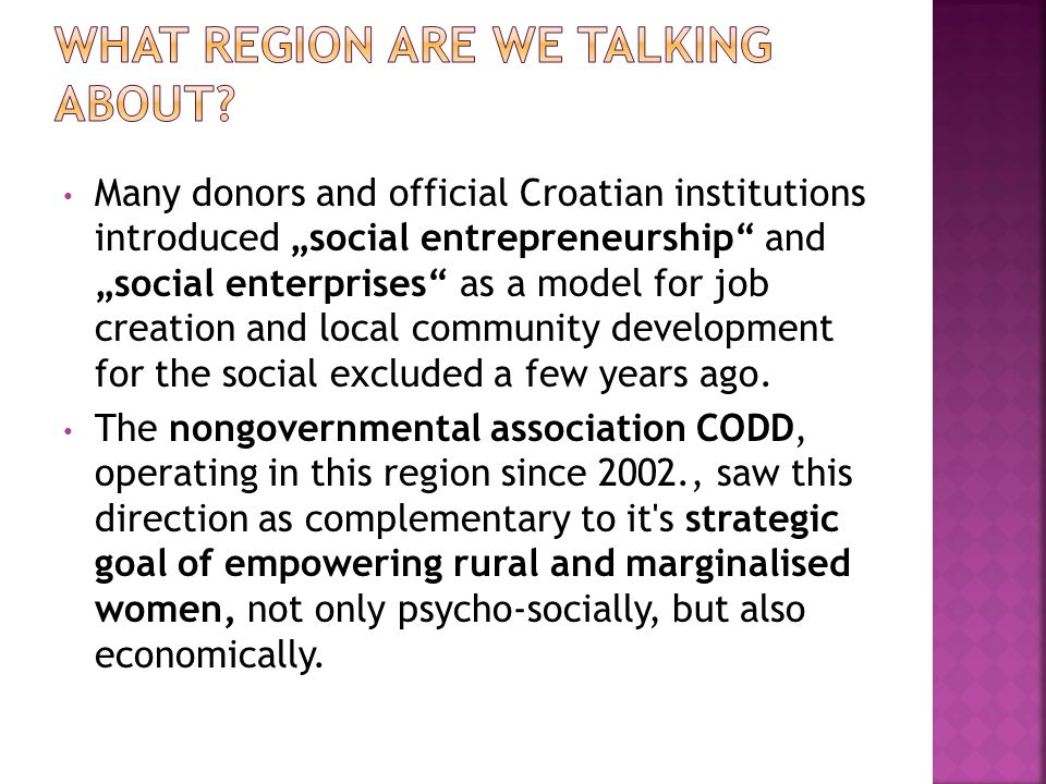 Many donors and official Croatian institutions introduced social entrepreneurship and social enterprises as a model for job creation and local community development for the social excluded a few years ago.