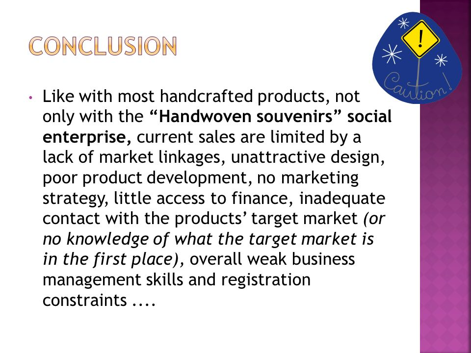 Like with most handcrafted products, not only with the Handwoven souvenirs social enterprise, current sales are limited by a lack of market linkages,