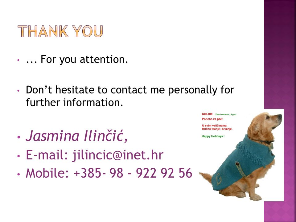 ... For you attention. Dont hesitate to contact me personally for further information. Jasmina Ilinčić, E-mail: jilincic@inet.hr Mobile: +385- 98 - 92