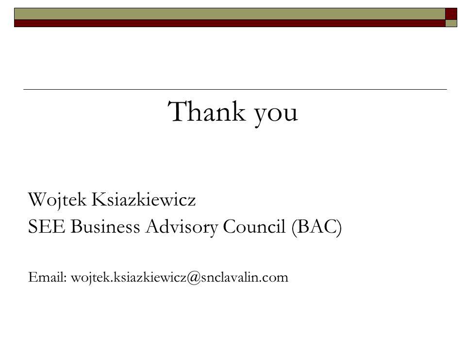 Thank you Wojtek Ksiazkiewicz SEE Business Advisory Council (BAC) Email: wojtek.ksiazkiewicz@snclavalin.com