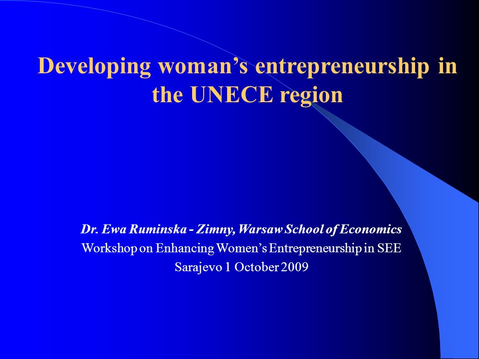 Dr. Ewa Ruminska - Zimny, Warsaw School of Economics Workshop on Enhancing Womens Entrepreneurship in SEE Sarajevo 1 October 2009 Developing womans en