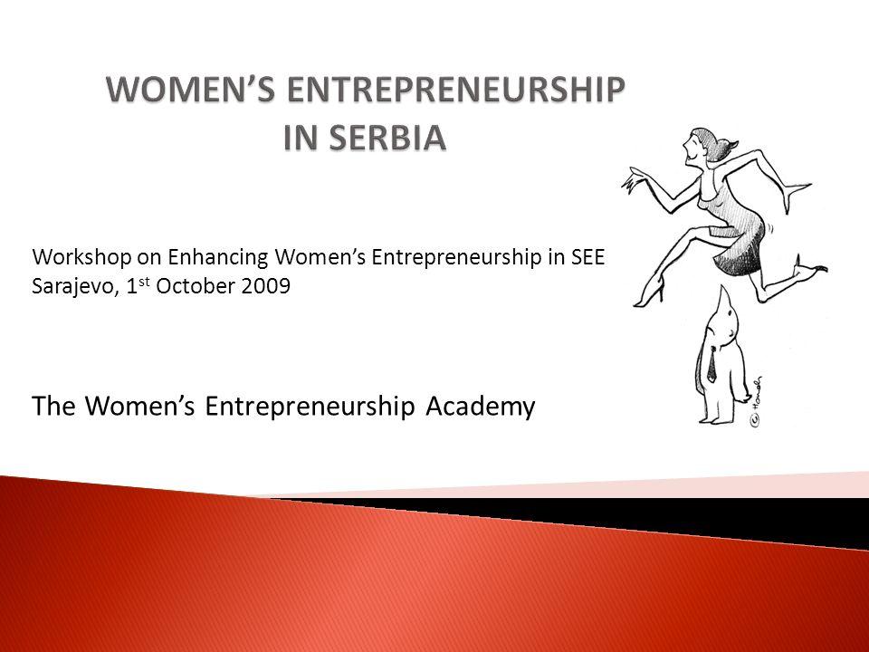 Workshop on Enhancing Womens Entrepreneurship in SEE Sarajevo, 1 st October 2009 The Womens Entrepreneurship Academy