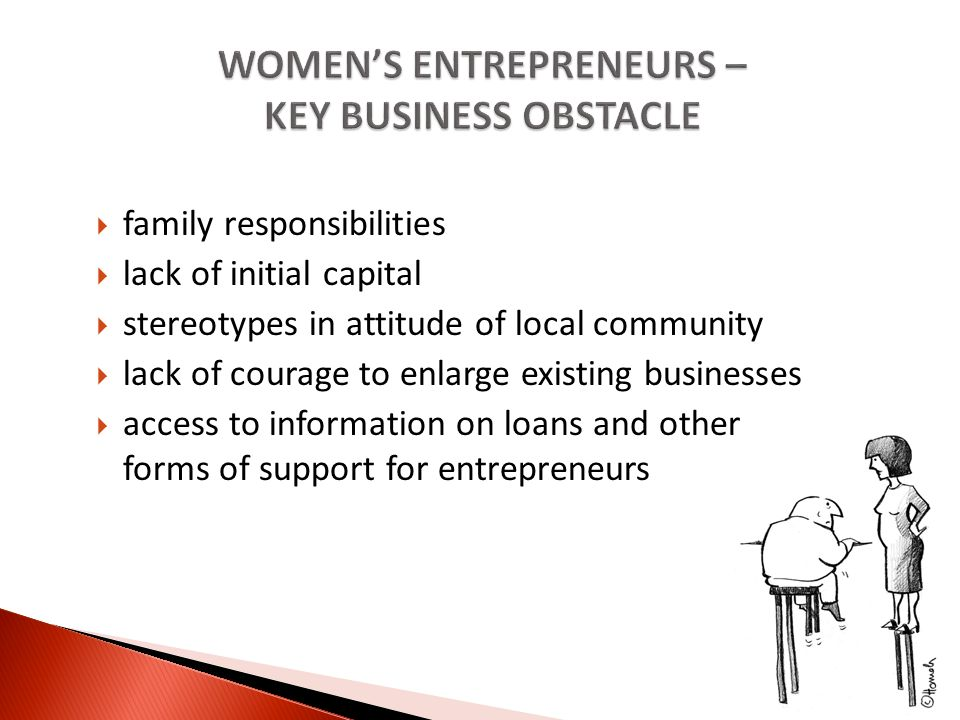 family responsibilities lack of initial capital stereotypes in attitude of local community lack of courage to enlarge existing businesses access to information on loans and other forms of support for entrepreneurs
