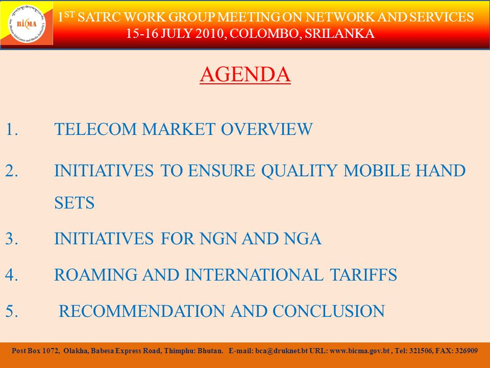 TELECOM MARKET OVERVIEW TWO MOBILE OPERATORS AND SEVEN ISPS 1 ST SATRC WORK GROUP MEETING ON NETWORK AND SERVICES 15-16 JULY 2010, COLOMBO, SRILANKA Post Box 1072, Olakha, Babesa Express Road, Thimphu: Bhutan.