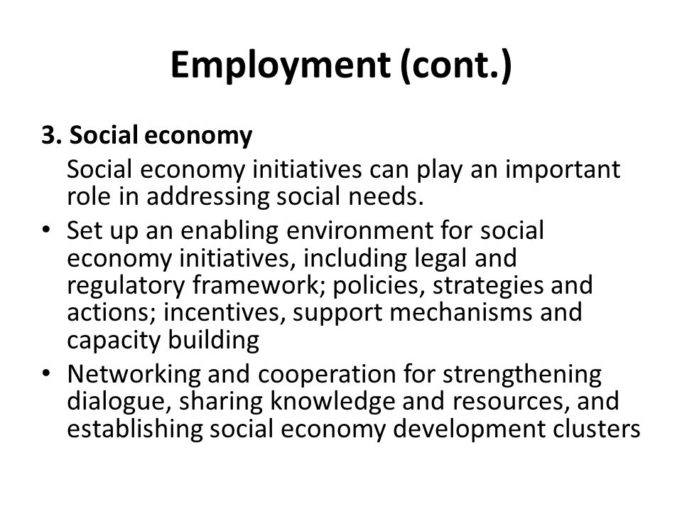 Employment (cont.) 3. Social economy Social economy initiatives can play an important role in addressing social needs. Set up an enabling environment