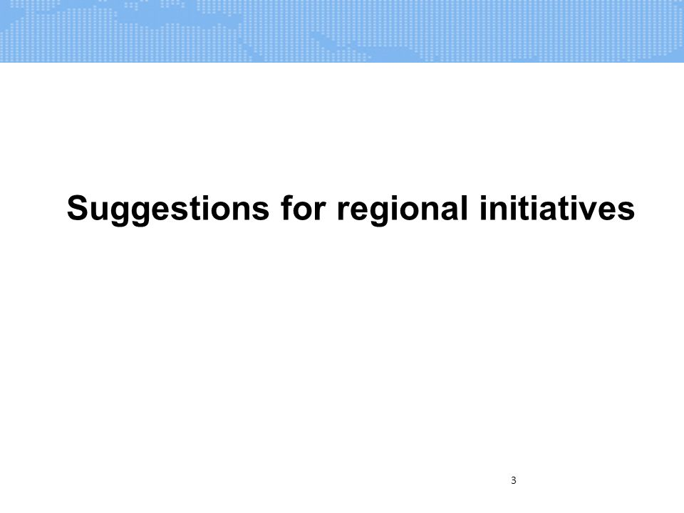 3 Suggestions for regional initiatives