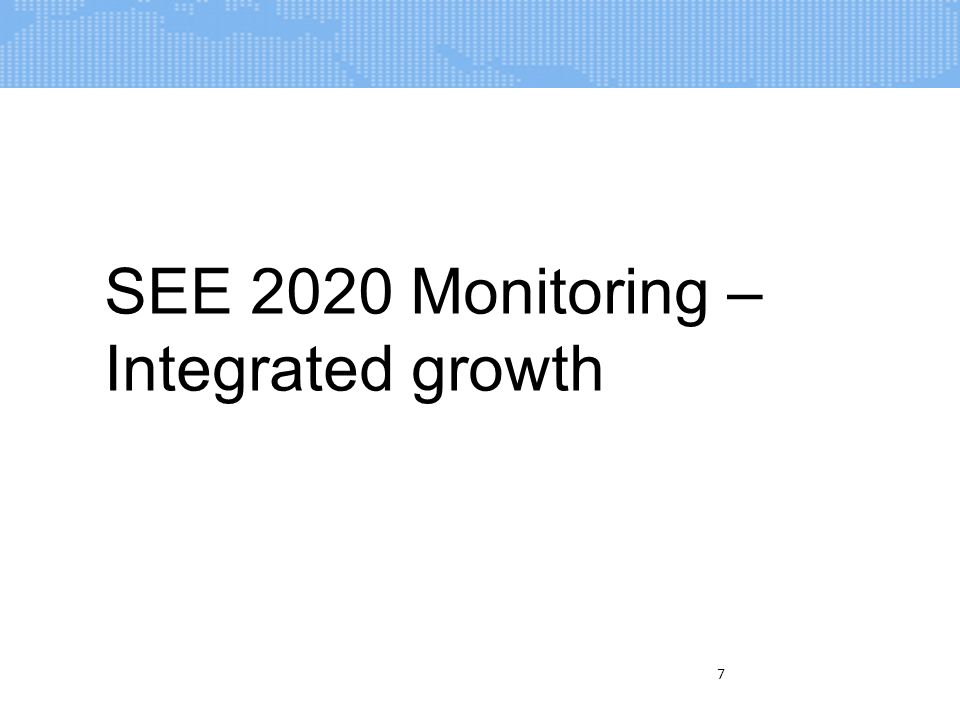 7 SEE 2020 Monitoring – Integrated growth