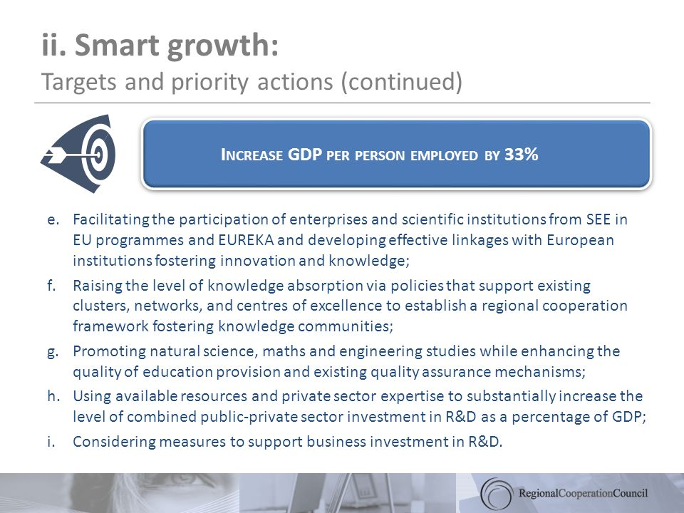 ii. Smart growth: Targets and priority actions (continued) e.Facilitating the participation of enterprises and scientific institutions from SEE in EU