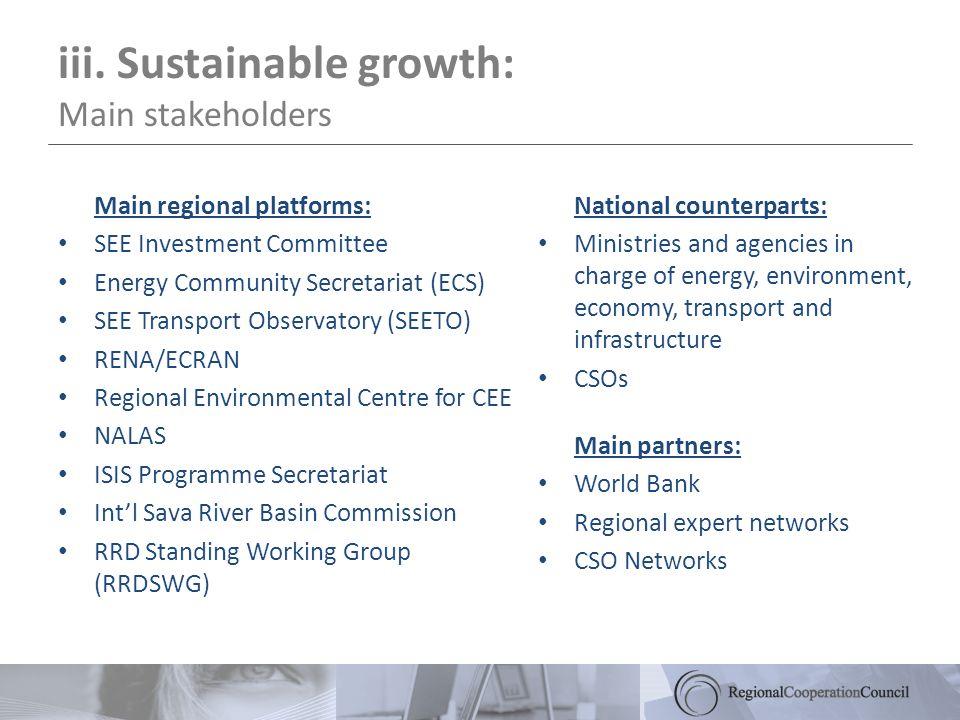 iii. Sustainable growth: Main stakeholders Main regional platforms: SEE Investment Committee Energy Community Secretariat (ECS) SEE Transport Observat