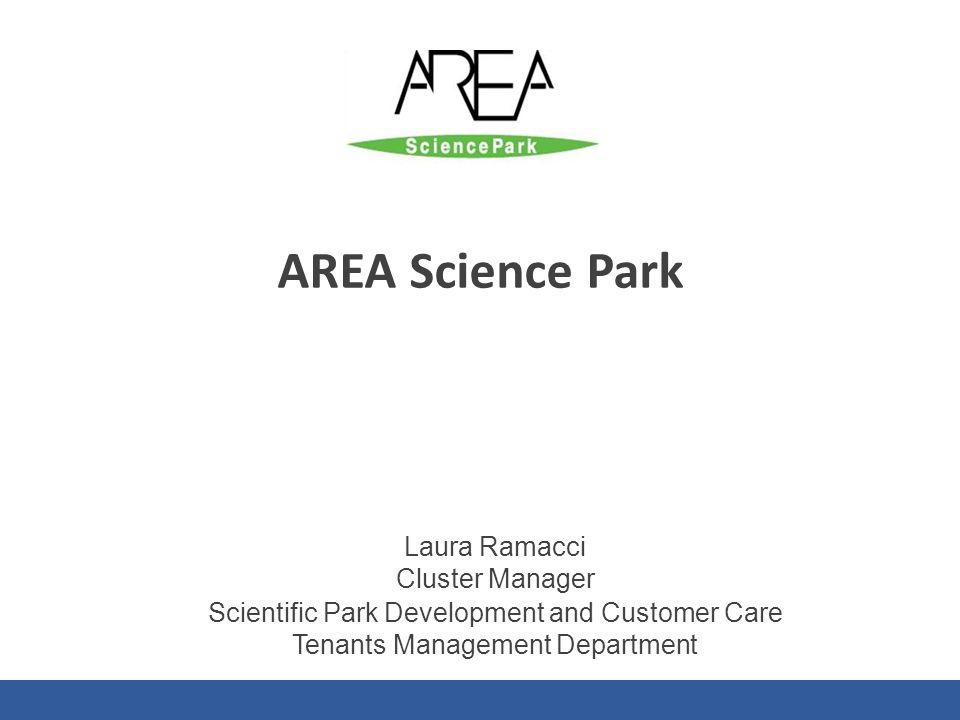 AREA Science Park Laura Ramacci Cluster Manager Scientific Park Development and Customer Care Tenants Management Department