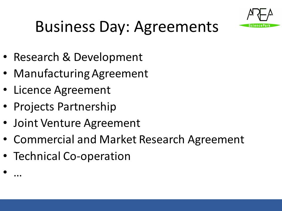 Business Day: Agreements Research & Development Manufacturing Agreement Licence Agreement Projects Partnership Joint Venture Agreement Commercial and