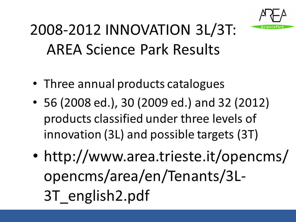 2008-2012 INNOVATION 3L/3T: AREA Science Park Results Three annual products catalogues 56 (2008 ed.), 30 (2009 ed.) and 32 (2012) products classified