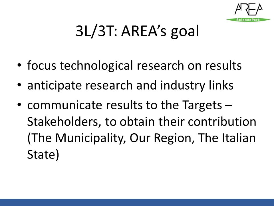 3L/3T: AREAs goal focus technological research on results anticipate research and industry links communicate results to the Targets – Stakeholders, to