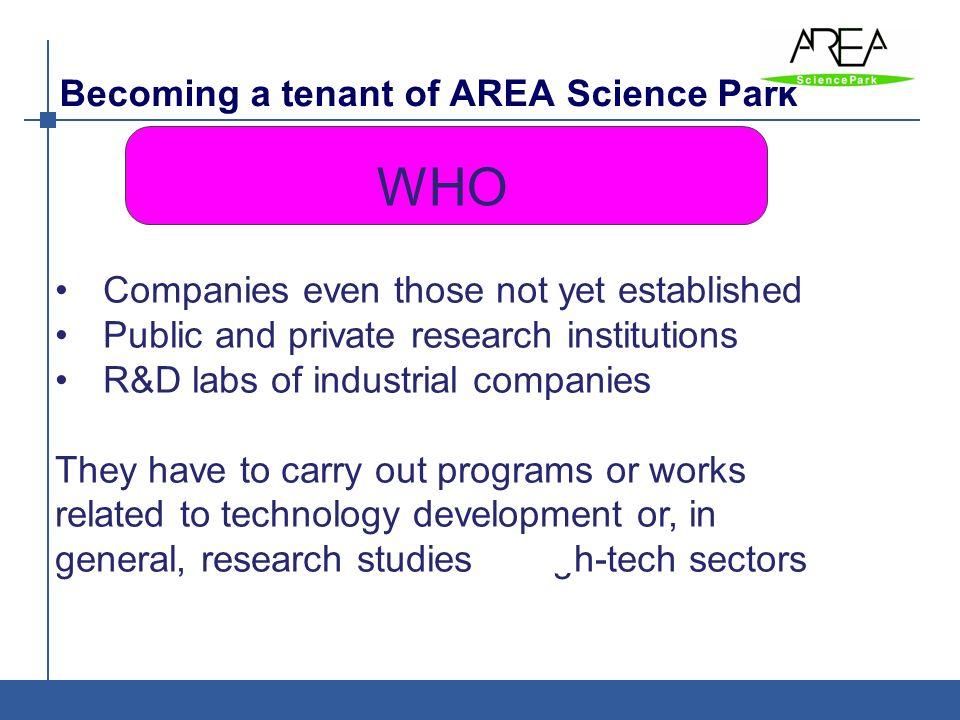 Becoming a tenant of AREA Science Park AREA è: Ente di ricerca - Parco Scientifico e Tecnologico WHO Companies even those not yet established Public a