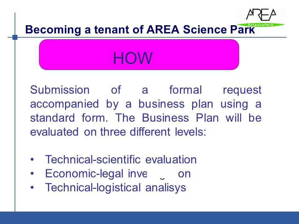2008-2012 INNOVATION 3L/3T: AREA Science Park Results Three annual products catalogues 56 (2008 ed.), 30 (2009 ed.) and 32 (2012) products classified under three levels of innovation (3L) and possible targets (3T) http://www.area.trieste.it/opencms/ opencms/area/en/Tenants/3L- 3T_english2.pdf