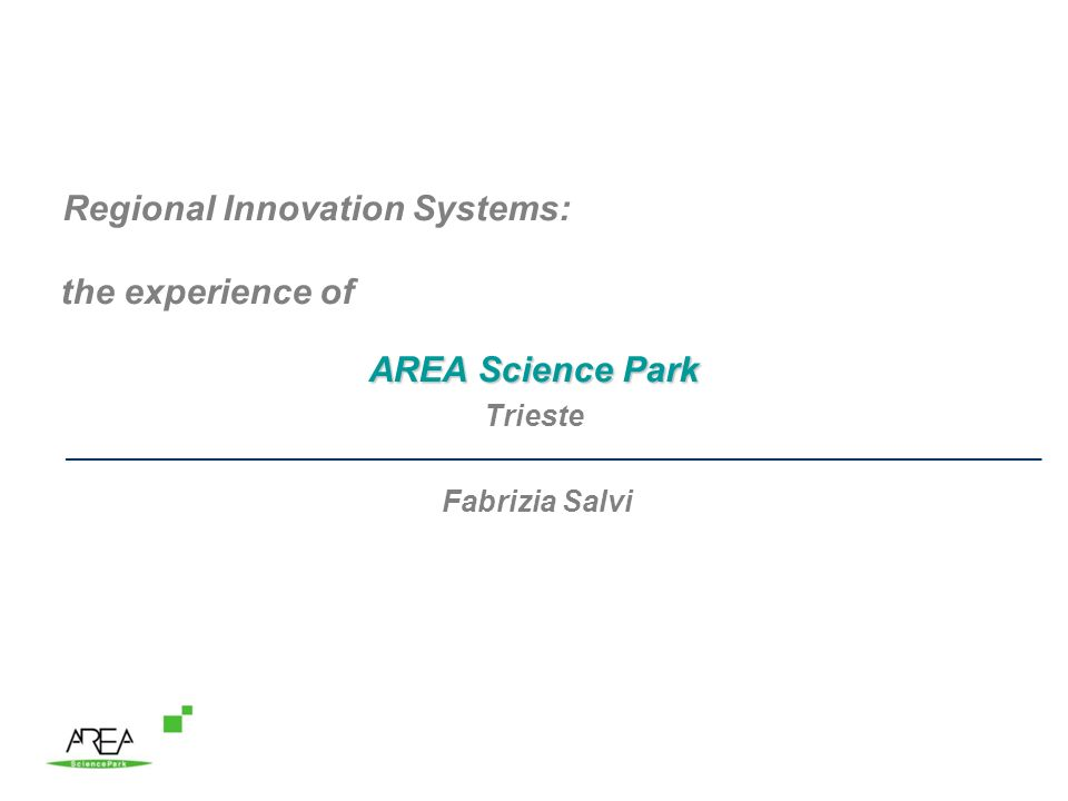 Regional Innovation Systems: the experience of AREA Science Park Trieste ___________________________________________________________________________ Fabrizia Salvi