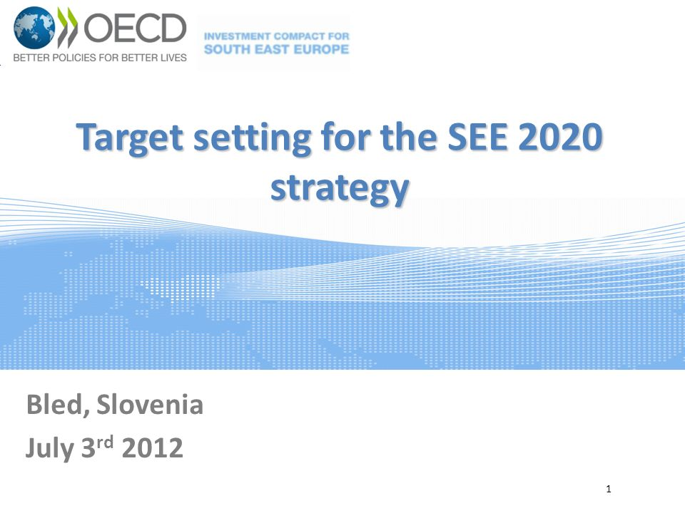 Target setting for the SEE 2020 strategy Bled, Slovenia July 3 rd 2012 1