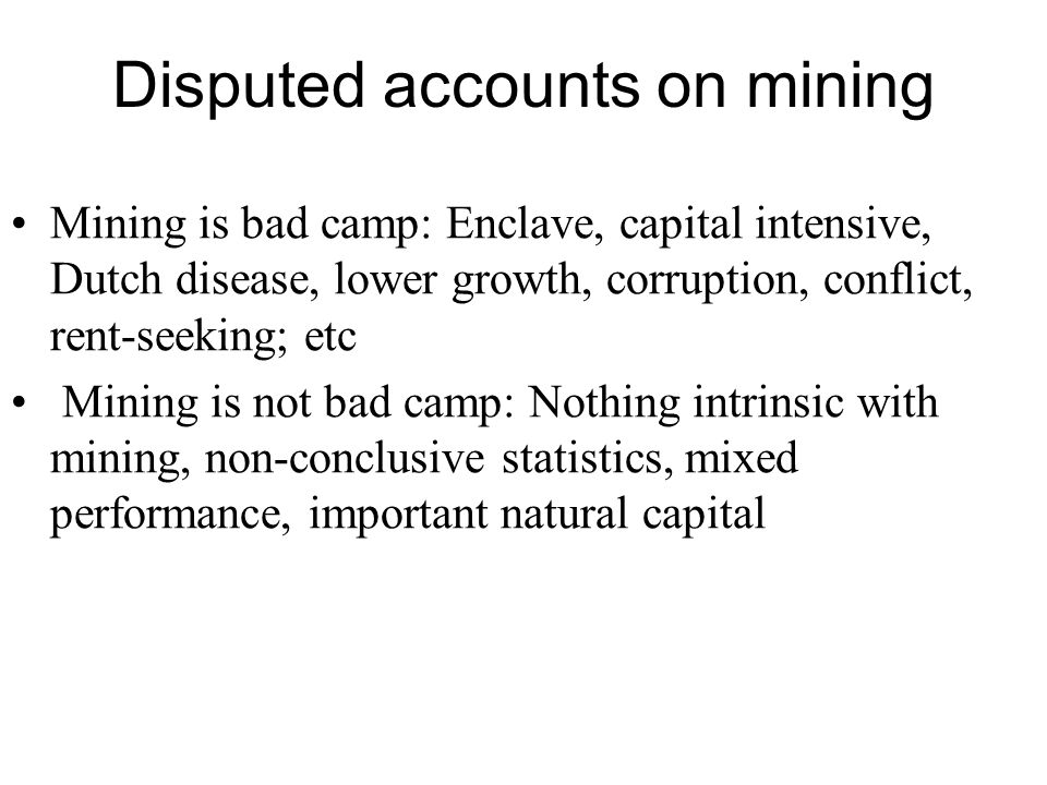 The mining is not bad camp Mining generates positive macroeconomic impacts and fosters growth through: -Fiscal flows (Royalties, taxes and other levies) -Foreign exchange generation -Associated economic and tertiary development -Opportunities for SME development -Upstream and downstream opportunities (minerals cluster development) -Job creation -Technology acquisition and skills creation -Infrastructure creation