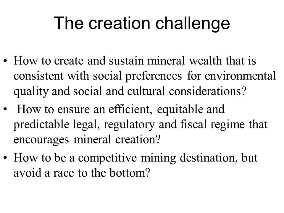 The investment challenge Once you create mineral wealth, which is transient, how to transform it into permanent wealth.