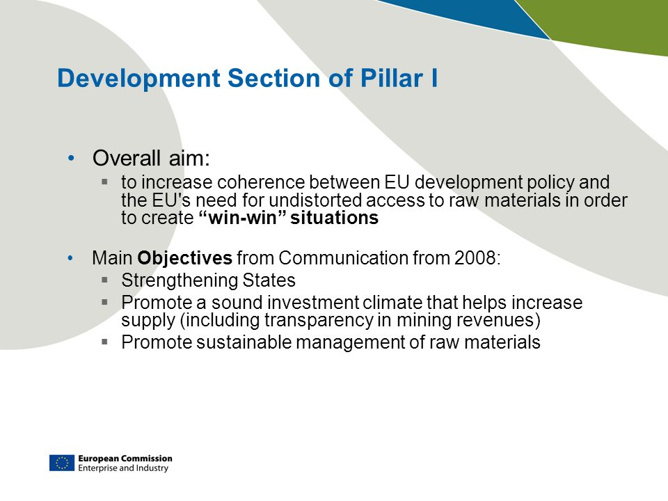 Development Section of Pillar I Overall aim: to increase coherence between EU development policy and the EU's need for undistorted access to raw mater