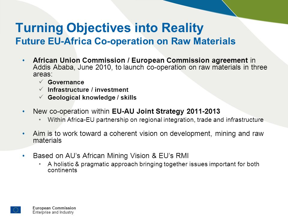 European Commission Enterprise and Industry Turning Objectives into Reality Future EU-Africa Co-operation on Raw Materials African Union Commission /