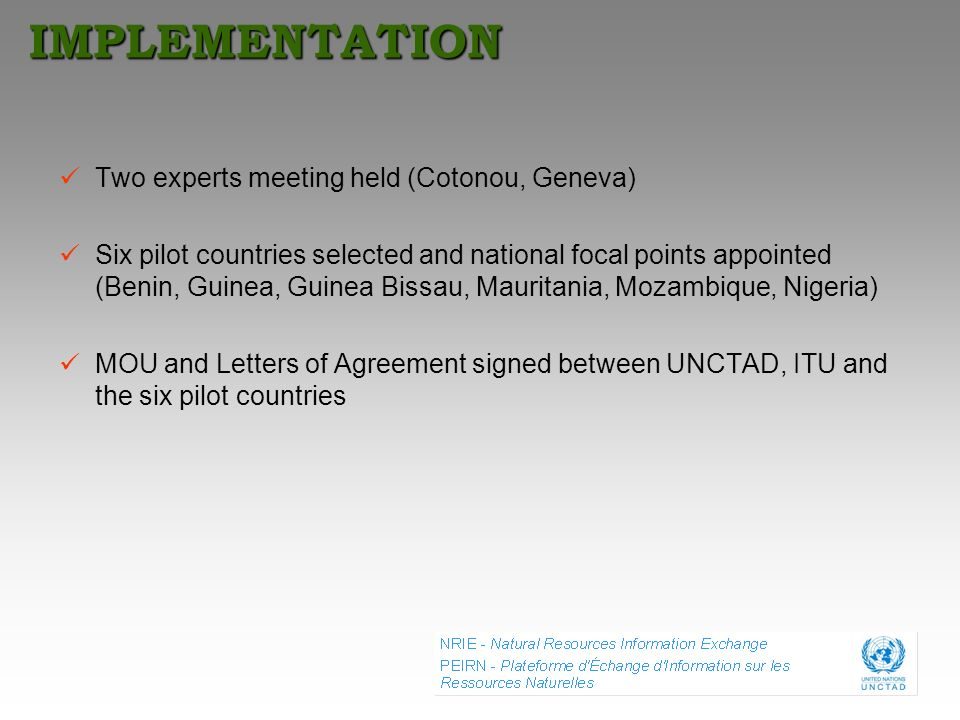 IMPLEMENTATION Two experts meeting held (Cotonou, Geneva) Six pilot countries selected and national focal points appointed (Benin, Guinea, Guinea Biss
