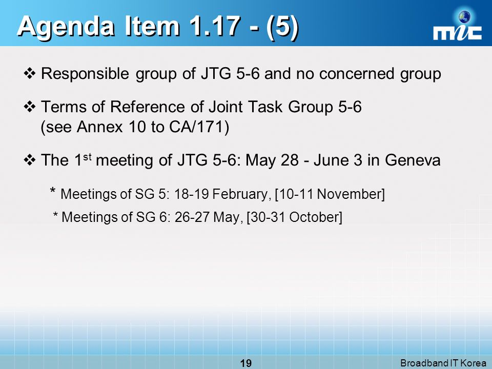 Broadband IT Korea 19 Agenda Item 1.17 - (5) Responsible group of JTG 5-6 and no concerned group Terms of Reference of Joint Task Group 5-6 (see Annex