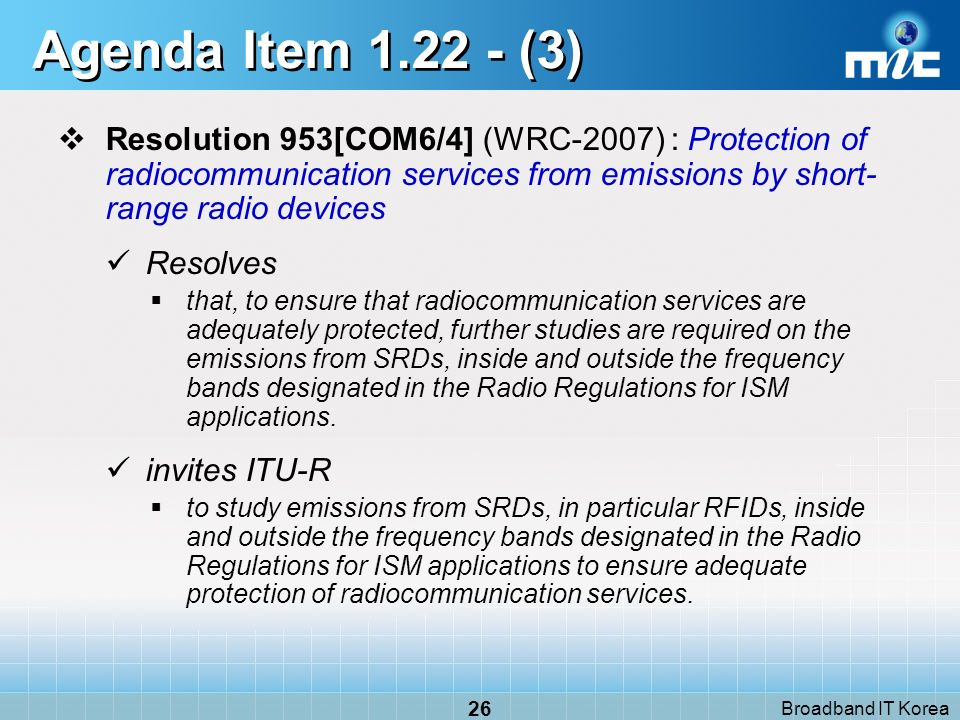 Broadband IT Korea 26 Agenda Item 1.22 - (3) Resolution 953[COM6/4] (WRC-2007) : Protection of radiocommunication services from emissions by short- ra