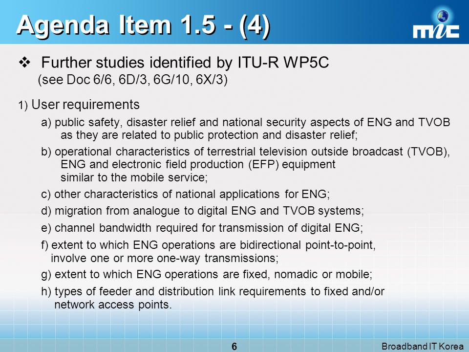 Broadband IT Korea 6 Agenda Item 1.5 - (4) Further studies identified by ITU-R WP5C (see Doc 6/6, 6D/3, 6G/10, 6X/3) 1) User requirements a) public sa
