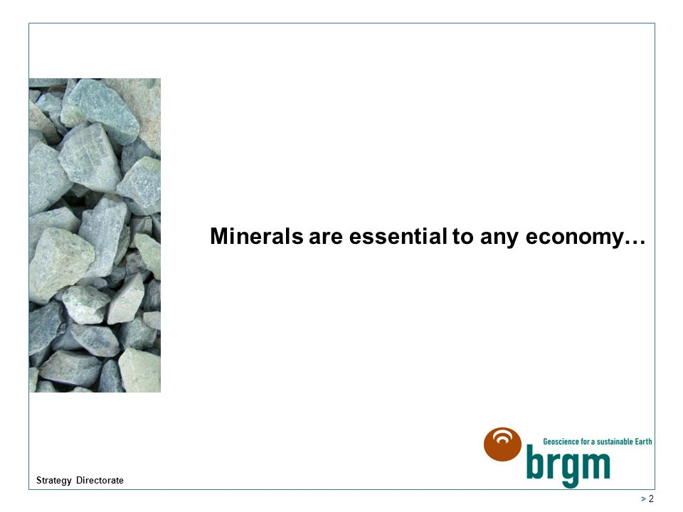 Strategy Directorate > 2 Minerals are essential to any economy…