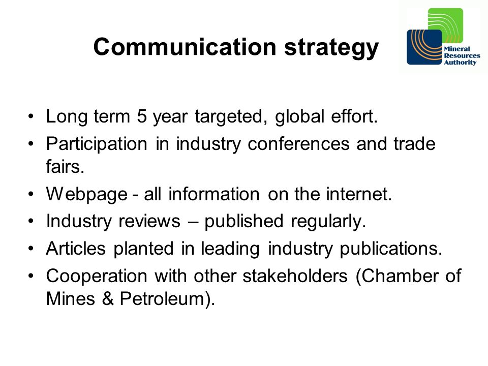 Communication strategy Long term 5 year targeted, global effort. Participation in industry conferences and trade fairs. Webpage - all information on t