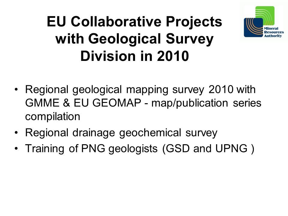 EU Collaborative Projects with Geological Survey Division in 2010 Regional geological mapping survey 2010 with GMME & EU GEOMAP - map/publication seri