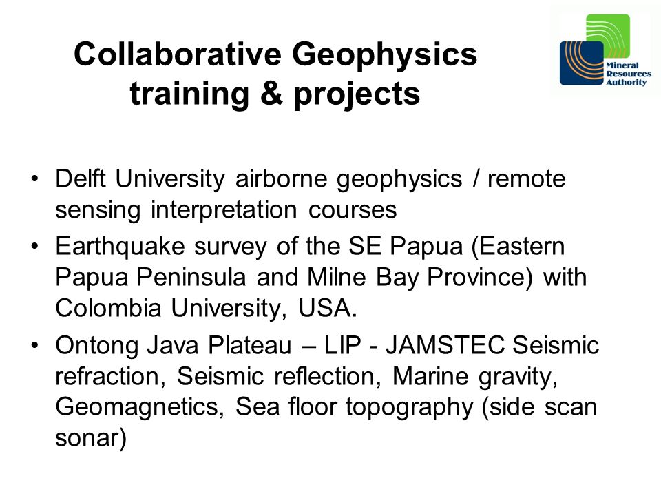 Collaborative Geophysics training & projects Delft University airborne geophysics / remote sensing interpretation courses Earthquake survey of the SE Papua (Eastern Papua Peninsula and Milne Bay Province) with Colombia University, USA.