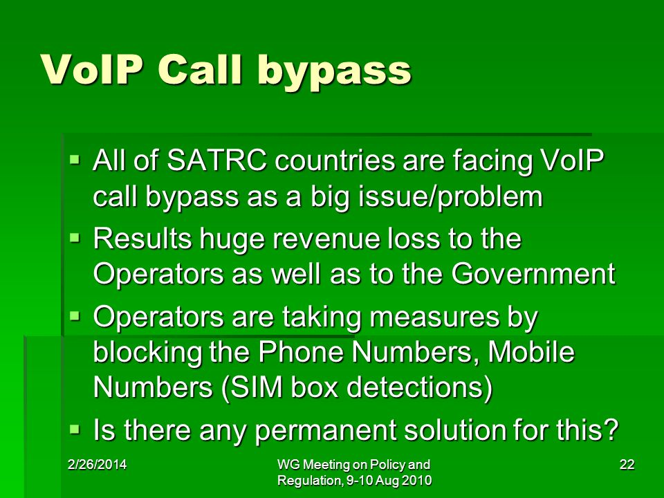 VoIP Call bypass All of SATRC countries are facing VoIP call bypass as a big issue/problem All of SATRC countries are facing VoIP call bypass as a big