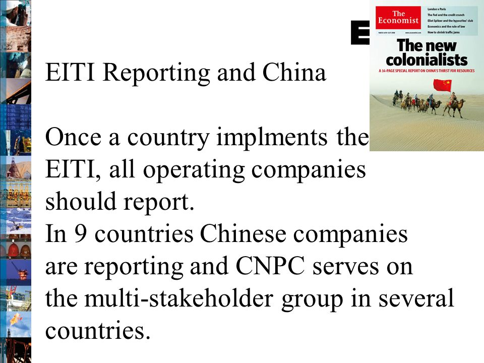 EITI Reporting and China Once a country implments the EITI, all operating companies should report. In 9 countries Chinese companies are reporting and